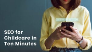 seo for childcare in ten minutes