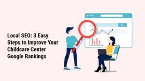Local SEO: 3 Easy Steps to Improve Your Childcare Center Google Rankings